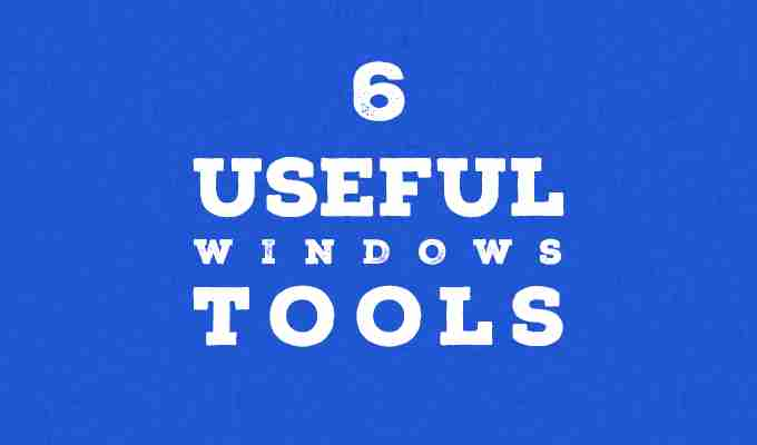 6 helpful Windows tools you'll definitely want to use