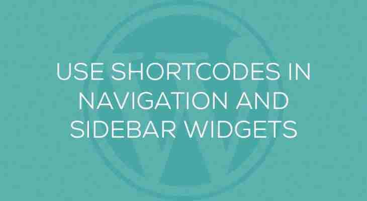 Use WordPress shortcodes in navigation and sidebar widgets